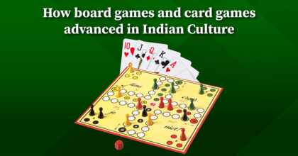 How Board Games and Card Games Advanced in Indian Culture